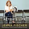 The Actor's Life: A Survival Guide Hörbuch von Jenna Fischer Gesprochen von: Jenna Fischer, Rainn Wilson