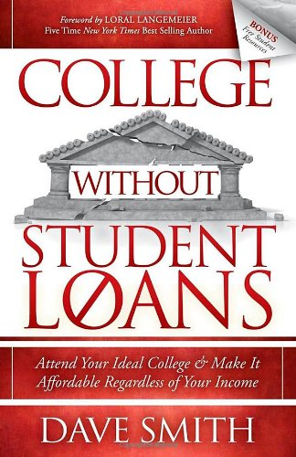 College Without Student Loans: Attend Your Ideal College & Make It Affordable Regardless of Your Income