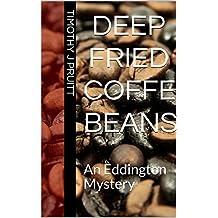 Deep Fried Coffee Beans: An Eddington Mystery
