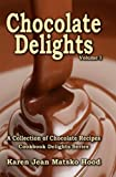 Chocolate Delights Cookbook: A Collection of Chocolate Recipes