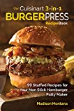 Our Cuisinart 3-in-1 Burger Press Cookbook: 99 Stuffed Recipes for Your Non Stick Hamburger Patty Maker (Burgers, Stuffed Burgers & Sliders for Your Entertainment! Book 1)