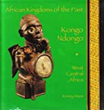 Kongo Ndongo: West Central Africa (African Kingdoms of the Past)