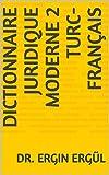 Dictionnaire Juridique Moderne 2 Turc-Français (French Edition)