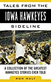 Tales from the Iowa Hawkeyes Sideline: A Collection of the Greatest Hawkeyes Stories Ever Told (Tales from the Team)