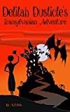 Delilah Dusticle's Transylvanian Adventure: A Magical Fantasy Series for Children Ages 8-12 (The Delilah Dusticle Adventures)