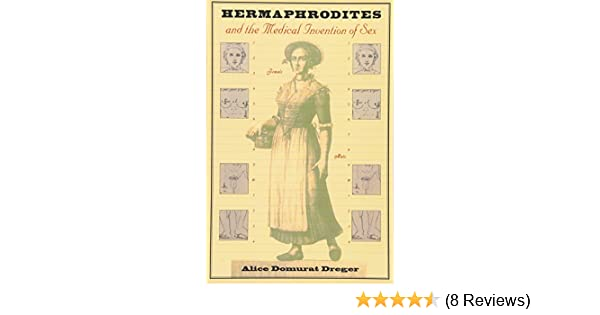 Hermaphrodites And The Medical Invention Of Sex 9780674001893