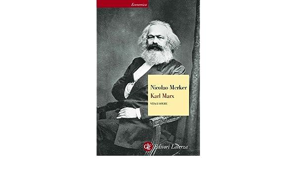Marx. La vita, il pensiero e le opere. (Italian Edition)