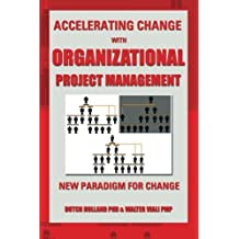 Accelerating Change with Organizational Project Management: the New Paradigm for Change by Dutch Holland, Walter Viali (2013) Paperback