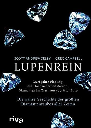 Lupenrein: Die wahre Geschichte des größten Diamantenraubes aller Zeiten Gebundenes Buch – 11. April 2011 Scott Andrew Selby Greg Campbell Riva 3868831150