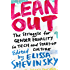Lean Out: The Struggle for Gender Equality in Tech and Start-Up Culture