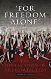 'For Freedom Alone' : The Declaration of Arbroath, 1320, Cowan, Edward J., 1841586323