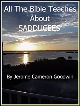 SADDUCEES - All The Bible Teaches About