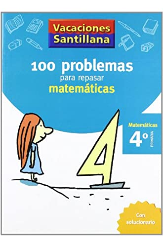 Vacaciónes Santillana 100 Problemas Para Repasar Matemáticas 4 Primaría