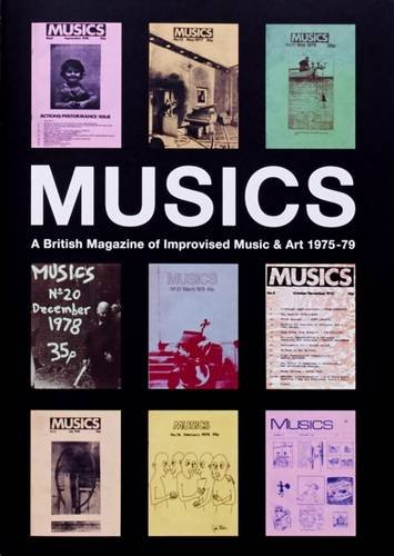 Musics: A British Magazine of Improvised Music and Art 1975-1979 (Improvised Music)