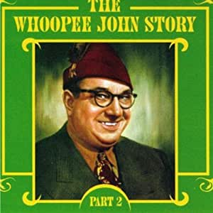 The Whoopee John Story, Pt. 2