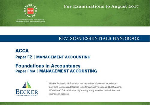 ACCA Approved – F2 Management Accounting (FIA: FMA): Revision Essentials Handbook (All Exams Up to August 2017)