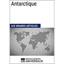 Antarctique (Les Grands Articles d'Universalis) (French Edition)