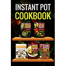 Instant Pot Vegan Cookbook: Healthy, Easy, Cheap Instant Pot Vegan And Non Vegan Recipes, China Diet Study, Plant Based Diet, Complete Series (Instant ... Diet Study, Vegan, Plant Based Diet Book 7)