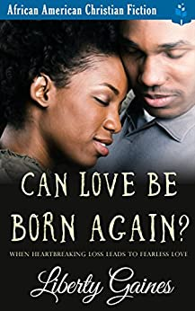 Can Love Be Born Again?: Clean Christian Romance by [Gaines, Liberty, Read, Pure]