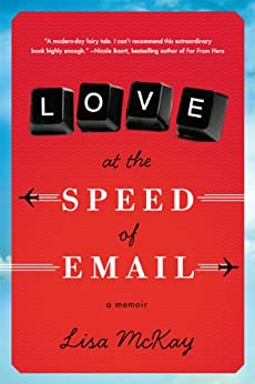 Love at the Speed of Email: A Memoir by [McKay, Lisa]