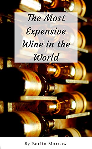 The Most Expensive Wine In The World by Barlin Morrow