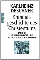 Kriminalgeschichte des Christentums Band 10: 18. Jahrhundert und Ausblick auf die Folgezeit. Könige von Gottes Gnaden und Niedergang des Papsttums