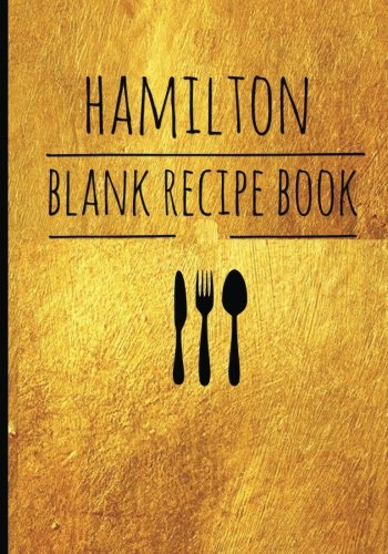 "Hamilton-Blank Recipe Book: 7"" x 10"", Personalized Blank Alexander Hamilton Revolution Recipe Book,Recipes & Notes,Durable Soft Cover (Cooking Gifts) by Hamilton Book, Blank Recipe Books"