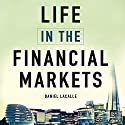 Life in the Financial Markets: How They Really Work and Why They Matter to You Audiobook by Daniel Lacalle Narrated by Matt Addis