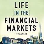 Life in the Financial Markets: How They Really Work and Why They Matter to You | Daniel Lacalle