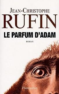 Le parfum d'Adam : [roman], Rufin, Jean-Christophe