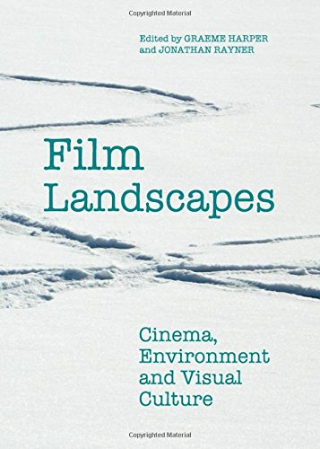 Film Landscapes: Cinema, Environment and Visual - Landscape And Film