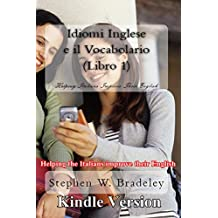 Idiomi Inglese e il Vocabolario  Libro 1: Helping the Italians improve their English (English Edition)
