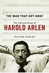 The Man That Got Away: The Life and Songs of Harold Arlen (Music in American Life) Kindle Edition
