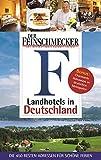 DER FEINSCHMECKER Guide Landhotels in Deutschland: Die 450 besten Adressen für schöne Ferien (Feinschmecker Restaurantführer)
