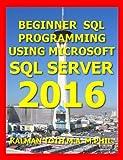 Beginner SQL Programming  Using Microsoft SQL Server 2016