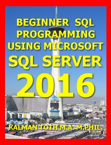 Beginner SQL Programming  Using Microsoft SQL Server 2016 by CreateSpace Independent Publishing Platform