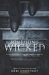 Something Wicked: A Ghost Hunter Explores Negative Spirits