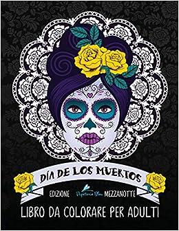 dia de los muertos libro da colorare per adulti teschi messicani a tema sugar skull volume 1 italian edition