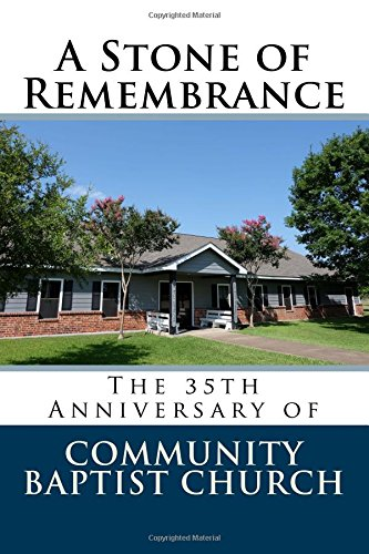 Read Online A Stone of Remembrance: The 35th Anniversary of Community Baptist Church pdf