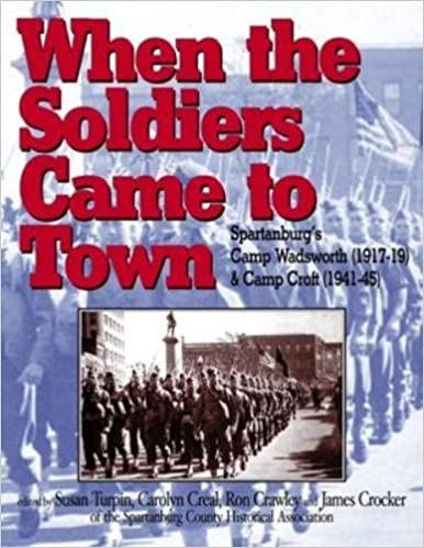 When the Soldiers Came to Town: Spartanburg's Camp Wadsworth, 1917-1919, and Camp Croft, 1941-1945