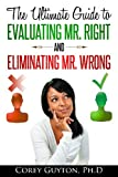 The Ultimate Guide to Evaluating Mr. Right and Eliminating Mr. Wrong, Corey Guyton, 0983376018