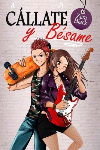 Callate y besame (Serie Tenias que ser tu) (Volume 2) (Spanish Edition) [Zara _Black] (Tapa Blanda)
