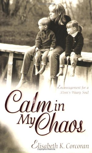 Calm in My Chaos: Encouragement for a Mom's