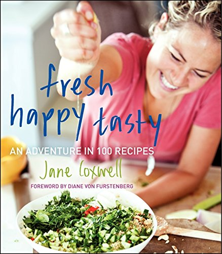 Fresh Happy Tasty: An Adventure in 100 Recipes by Jane Coxwell