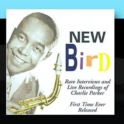 New Bird: Rare Live Recordings by Charlie Parker (1999-11-16)