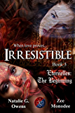 Irresistible (Eternelles: The Beginning, Book 3)