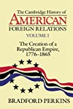 img - for The Cambridge History of American Foreign Relations: Volume 1, The Creation of a Republican Empire, 1776-1865 book / textbook / text book