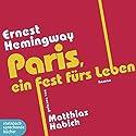 Paris, ein Fest fürs Leben Hörbuch von Ernest Hemingway Gesprochen von: Matthias Habich