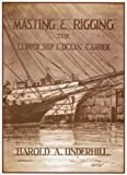 Masting and Rigging : The Clipper Ship and Ocean Carrier, Harold A. Underhill, 0851741738