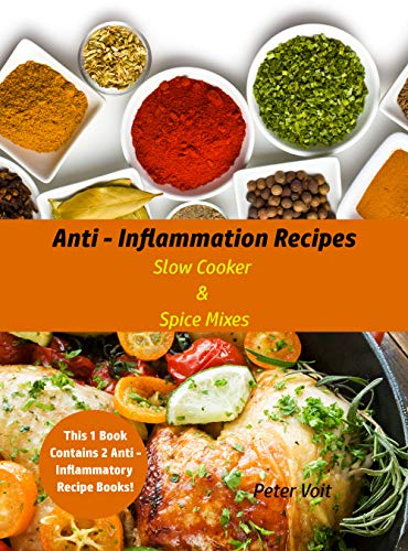 Anti – Inflammation Recipes: Slow Cooker &  Spice Mixes by Peter Voit